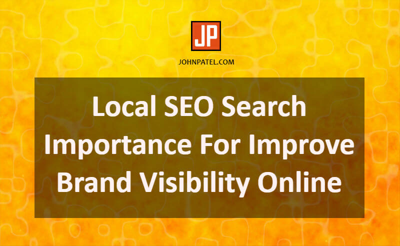 Local SEO Search Importance For Improve Brand Visibility Online