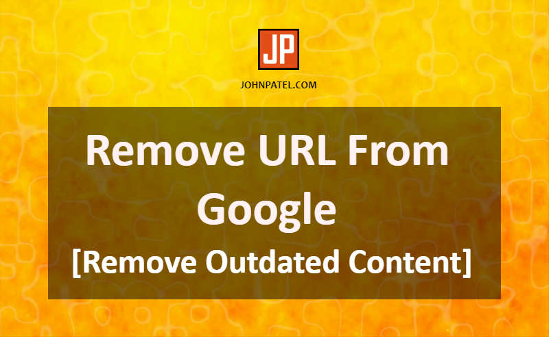 Remove URL From Google - Remove Outdated Content | Google Removal Tool | Remove From Google Search | Remove Link From Google | Google Removal Request