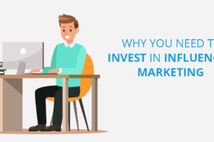 Why You Need to Invest in Influencer Marketing