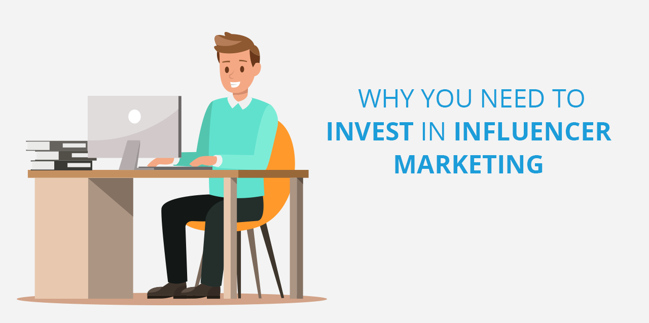 Why You Need to Invest in Influencer Marketing?