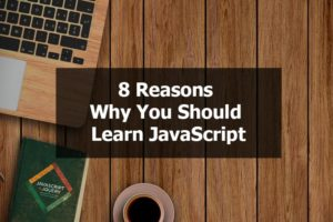 8 Reasons Why You Should Learn JavaScript Language
